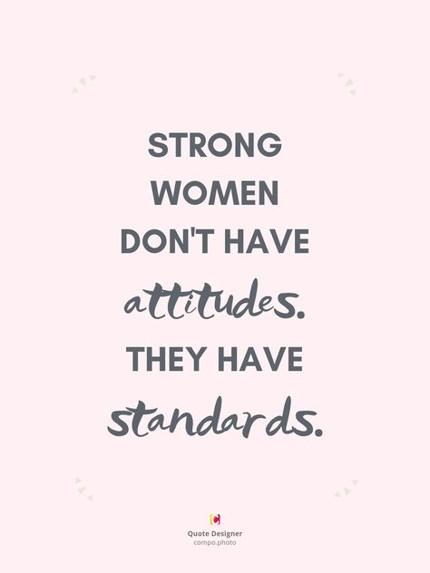 "Inspire women to shake the world with their strength. ""Strong Women Don't Have Attitudes. They Have Standards."" Learn how to make your own Lady Boss quote with Compo ⤵"