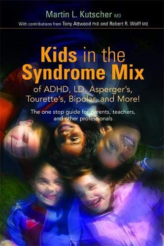 Kids in the Syndrome Mix of ADHD, LD, Asperger's, Tourette's, Bipolar, and More!: The one stop guide for parents, teachers, and other professionals - Default