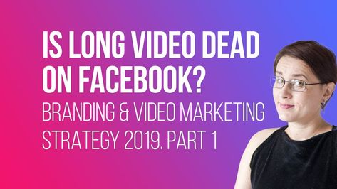 IS LONG VIDEO DEAD ON FACEBOOK? BRANDING & VIDEO MARKETING STRATEGY 2019. PART 1 #personalbranding #videomarketing #facebookvideo #marketingstrategy2019