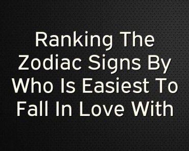 Ranking The Zodiac Signs By Who Is Easiest To Fall In Love