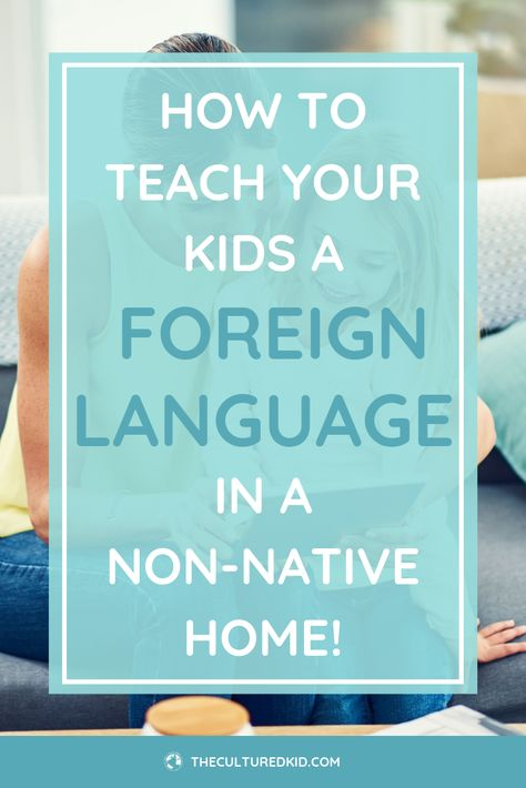 How To Teach Your Kids a Language - In A Non-Native Home!
