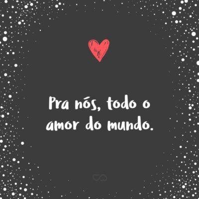 Pra Nos Todo Amor Do Mundo Instagram Docesolida0 Com Imagens