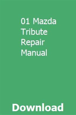 01 Mazda Tribute Repair Manual With Images Repair Manuals Peterbilt Dbt Skills