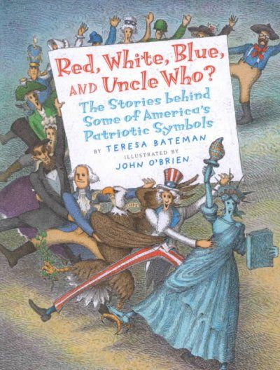 Red, White, Blue, and Uncle Who? : The Story Behind Some of America's Patriotic Symbols