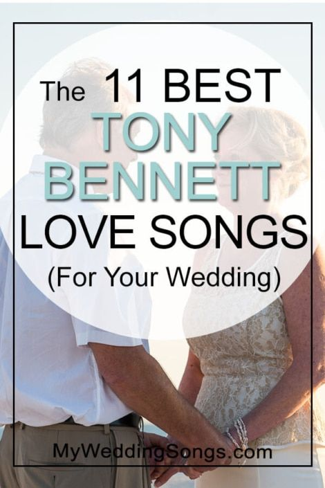 11 Best Tony Bennett Love Songs For Weddings Wedding Love Songs Love Songs Wedding Songs