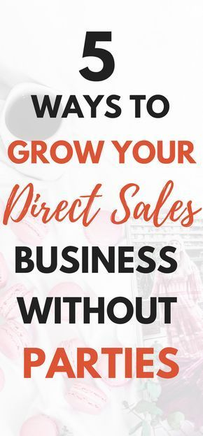 5 Ways To Grow Your Direct Sales Business Without Having Parties