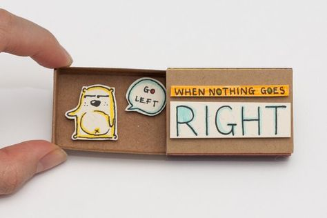 Funny Encouragement Card When nothing goes right go left Matchbox This listing is for one matchbox. This is a great alternative to a traditional greeting card. Surprise your loved ones with a cute private message hidden in these beautifully decorated matchboxes! Each item is hand made