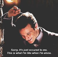 """""""Sorry, it's just occurred to me, this is what I'm like when I'm alone."""" :gif: I LOVE HIM."""