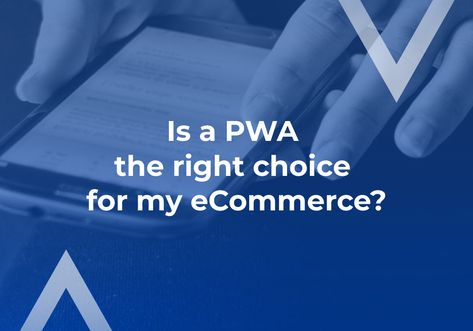 Is a PWA the right choice for my eCommerce?