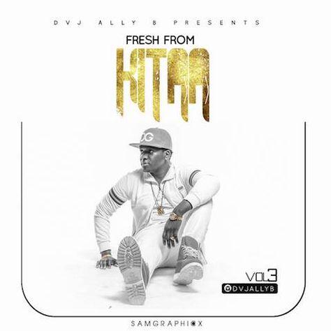 DVJ Ally B - Fresh From Kitaa Volume 3 (Audio Mix) | Bongo