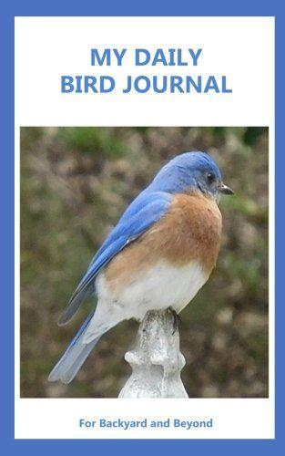 My Daily Bird Journal For Backyard And Beyond Bird Watching Log Book For Recording Bird Sightings Birding Journal Bird Bird Sightings