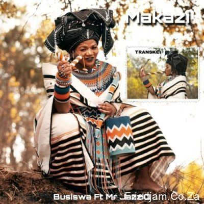 Download Busiswa Ft Mr Jazziq Makazi South African Music In 2020 African Music South African Artists African Artists