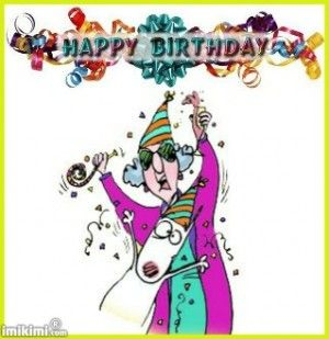 Funny Birthday Quotes From Maxine. QuotesGram | Birthday ...