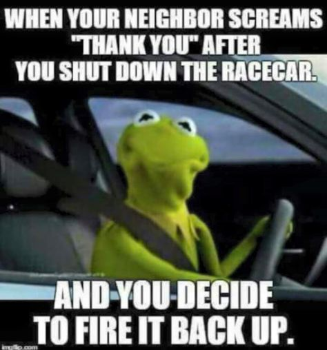 When your neighbor screams thank you after you shut down the racecar and you decide to fire it back up. - gearhead meme because racecar. Truck Memes, Funny Car Memes, Car Humor, Funny Cars, Winchester, Dirt Track Racing, Auto Racing, Mechanic Humor, My Champion