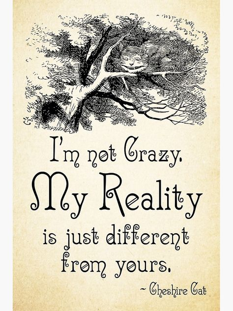 """Alice in Wonderland Quote - My Reality - Cheshire Cat Quote - 0105"" Poster by ContrastStudios 
