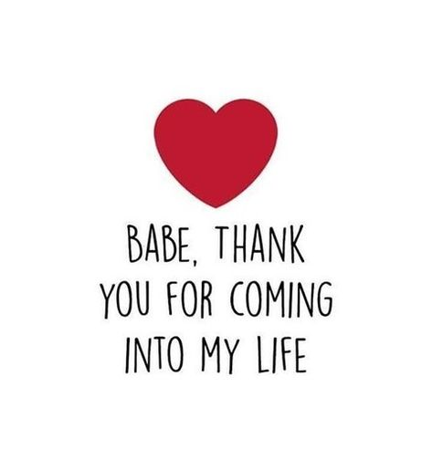 Babe thank you for coming into my life   Babe thank you for coming into my life    -- Delivered by Feed43 service