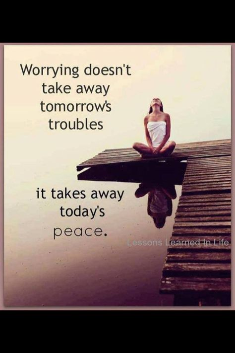 As a worry wart I can vouch for this! especially in times of great change and challenge. Remember this too will pass....