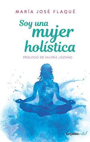 Descargar Libros Soy Una Mujer Holistica By Flaque Maria Jose