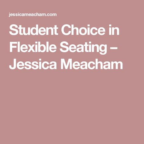 Student Choice in Flexible Seating – Jessica Meacham