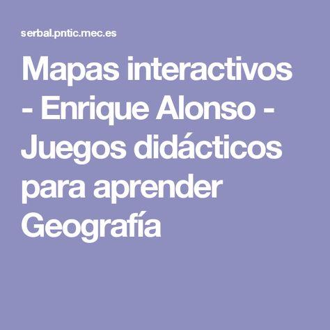 Mapas interactivos  Enrique Alonso  Juegos didcticos para