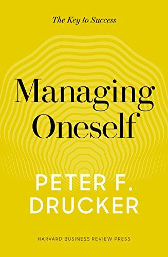 Managing Oneself The Key To Success By Peter F Drucker Https