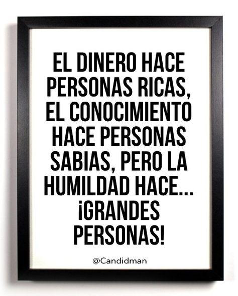 El dinero hace personas ricas, el conocimiento hace personas sabias, pero la humildad hace... ¡Grandes personas! #Citas #Frases