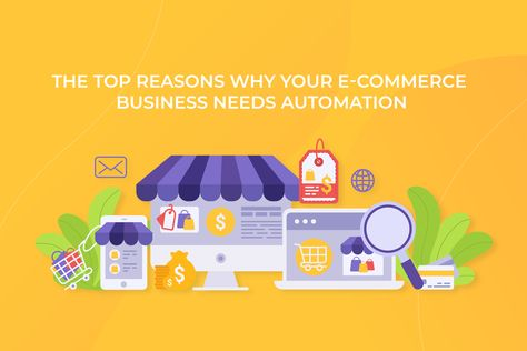 Why your e-commerce business needs automation
