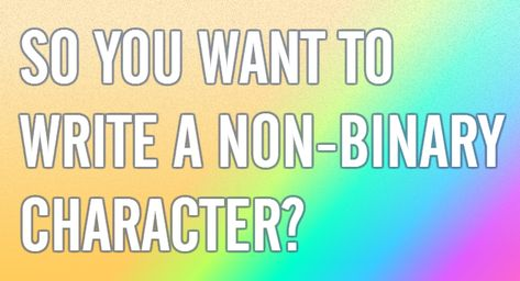Writing Non-Binary Characters - A Primer