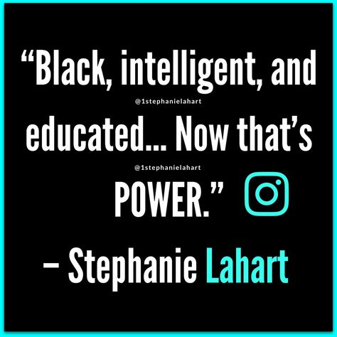 Stephanie Lahart Black And Educated Quotes Black Intelligent
