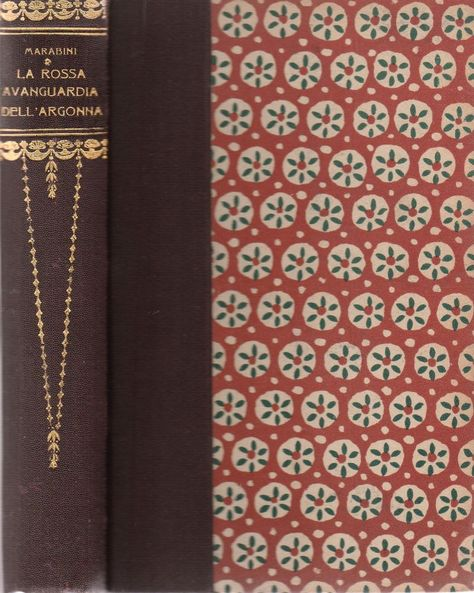 CAMILLO MARABINI  LA ROSSA AVANGUARDIA DELL'ARGONNA  DIARIO DI UN GARIBALDINO ALLA GUERRA FRANCO-TEDESCA PREF. GABRIELE D'ANNUNZIO MILANO RAVA' & C. EDITORI 1915  L 4549 Copertina  rigida con piatti in cartonato, dorso in tela marrone, titolo e fregi in oro al dorso, tagli irregolari quelli superiori di colore rosso, fogli di guardia decorati, firma di possesso al frontespizio, numerose immagini in b/n fuori testo interno in buonissimo stato, su circa 4 pagine piccole pieghe all'angolo