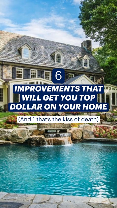 6 Improvements That Will Get You Top Dollar & 1 That's The Kiss of Death