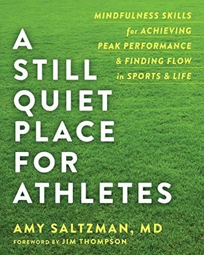 A Still Quiet Place for Athletes: Mindfulness Skills for Achieving Peak Performance and Finding Flow in Sports and Life - Default