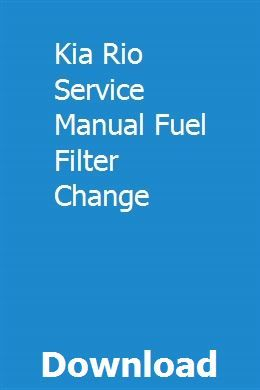 Kia Rio Service Manual Fuel Filter Change Hajussugul Kia Rio