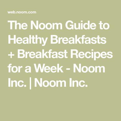 The Noom Guide to Healthy Breakfasts + Breakfast Recipes for a. The Noom Guide to Healthy Breakfas Healthy Eating Recipes, Healthy Snacks For Kids, Clean Eating Recipes, Real Food Recipes, Healthy Breakfasts, Healthy Food, Clean Meals, Yummy Food, Low Calorie Breakfast