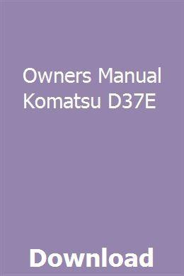 Owners Manual Komatsu D37e Repair Manuals Owners Manuals Study Guide