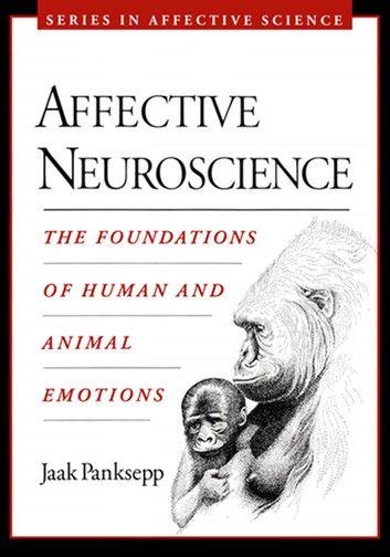 Affective Neuroscience The Foundations Of Human And Animal Emotions Ebook By Jaak Panksepp Rakuten Kobo In 2021 Neuroscience Psychology Books Science Books