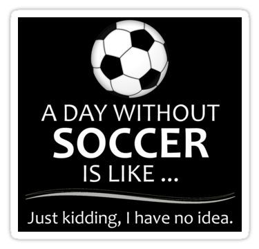 Soccer Gifts for Football and Futbol Lovers - A Day Without Soccer is Like Funny Gift Ideas Sticker Soccer Referee, Soccer Memes, Soccer Drills, Soccer Coaching, Nike Soccer, Soccer Cleats, Messi Soccer, Soccer Goalie, Soccer Socks
