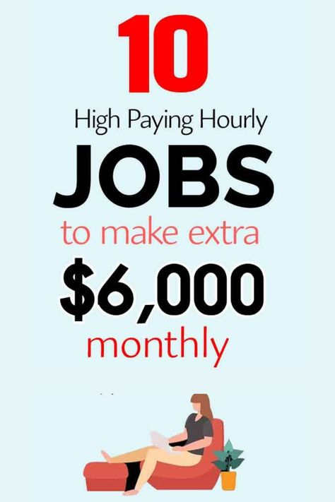 10 high jpaying hourly jobs to mmake extra $6000 monthly.