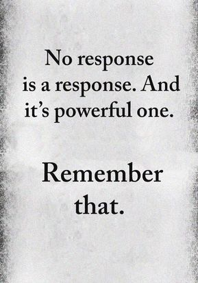 No response is a response. And it's powerful one. Remember that. #PowerfulResponse #SilenceQuotes #LetSilenceBeYourAnswer #DailyQuotes #PositiveQuotes #LifeQuotes #therandomvibez