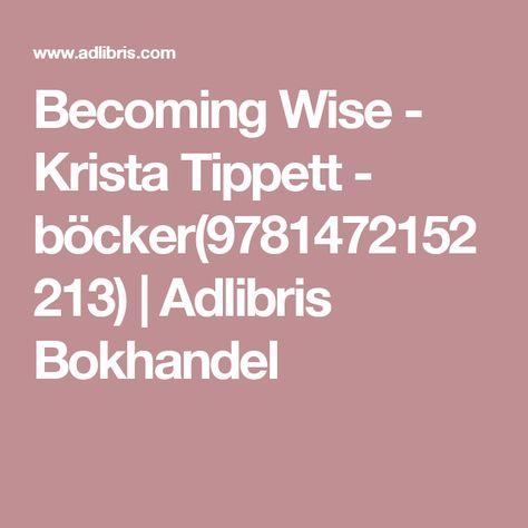 Becoming Wise - Krista Tippett - böcker(9781472152213) | Adlibris
