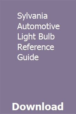 Sylvania Automotive Bulb Guide >> Sylvania Automotive Light Bulb Reference Guide