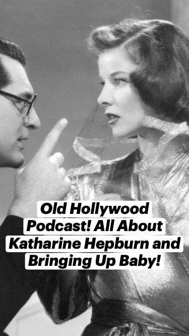Old Hollywood Podcast! All About Katharine Hepburn and Bringing Up Baby!