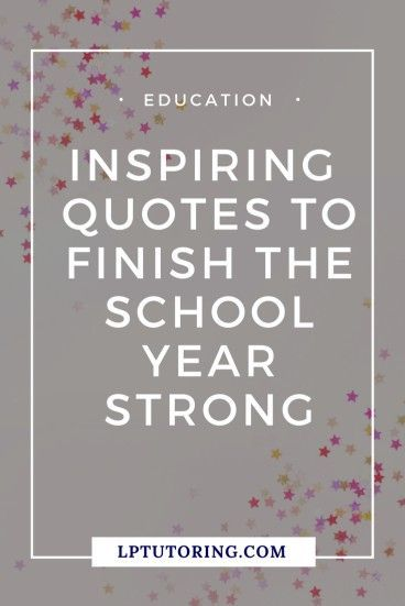 15 Inspiring Quotes to Finish the School Year Strong