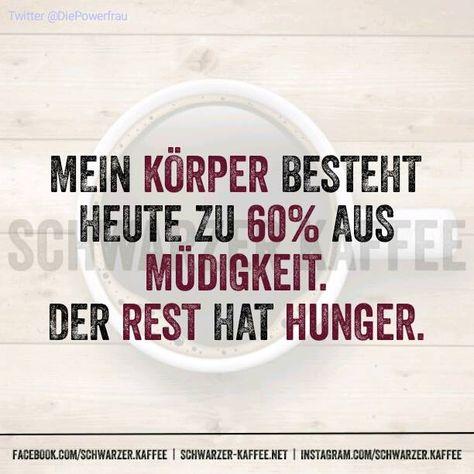 Mein Körper besteht heute zu 60% aus Müdigkeit. Der Rest hat Hunger.