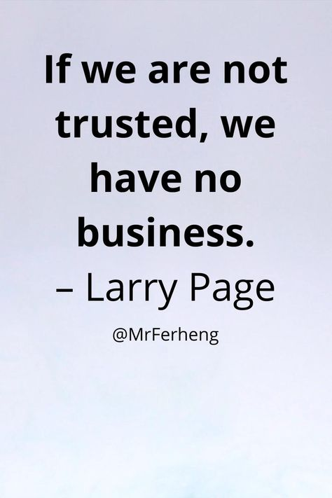 If you want to be successful in life, listen to this quote by a very powerful man. Because when it comes to business and love of your life or family relationships you can have no business if you have no trust. Don't lose your trust.