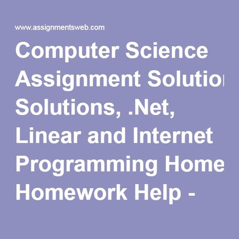 computer science assignment solutions net linear and internet  computer science assignment solutions net linear and internet programming homework help assignments web homework assignment computer