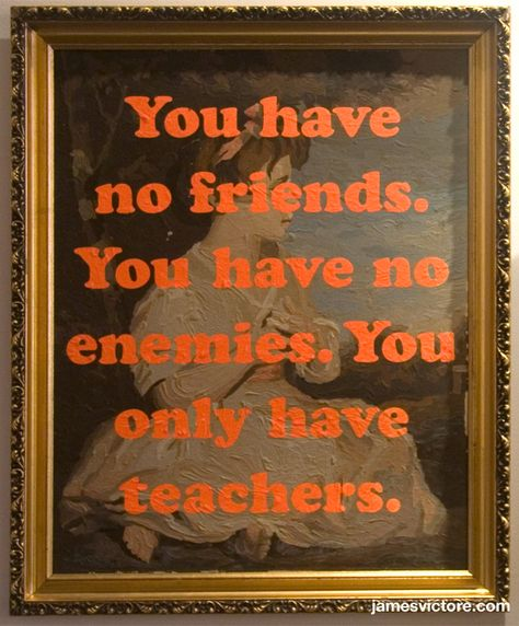 """You have no friends. You have no enemies. You only have teachers.  18.5""""x22.5"""" (Screen print on painting)  $1200  #jamesvictore"""