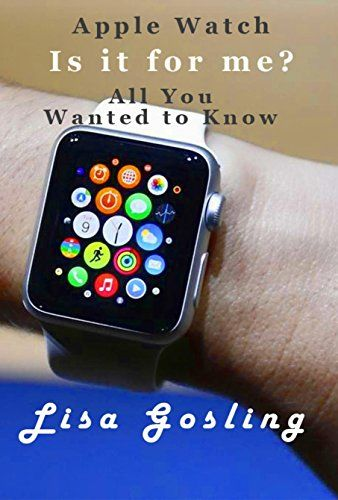 Apple Watch Is It For Me Apple Watch All You Wanted To Know Books Kindle Ebooks Kindle Store Sciences Technology And Med Apple Watch Used Apple Watch Apple