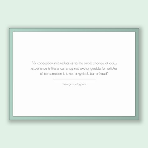 George Santayana Quote, George Santayana Poster, George Santayana Print, Printable Poster, A conception not reducible to the small change...