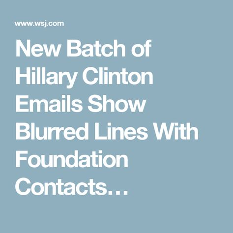New Batch of Hillary Clinton Emails Show Blurred Lines With Foundation Contacts…